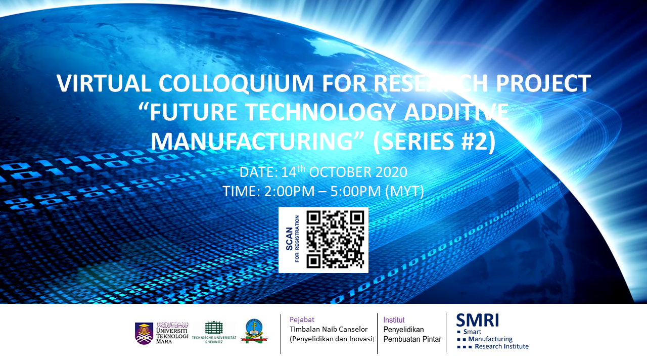 "VIRTUAL COLLOQUIUM FOR RESEARCH PROJECT ""FUTURE TECHNOLOGY ADDITIVE MANUFACTURING"" (SERIES #2)"